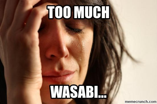 Too Much Wasabi